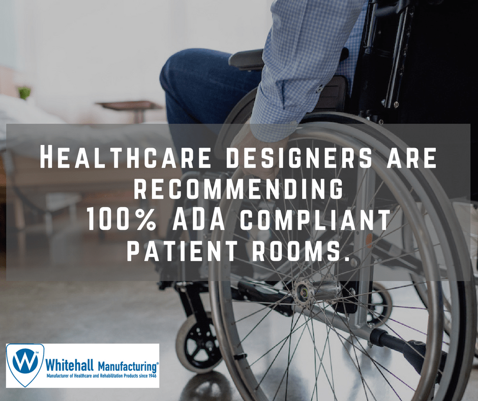 "patient in wheelchair w/text ""healthcare designers recommending 100% ADA compliant patient rooms"