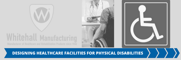 Designing Healthcare Facilities for Physical Disabilities